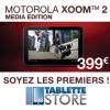 TABLETTE STORE : La Tablette tactile Motorola XOOM 2 Média Edition à 399 euros